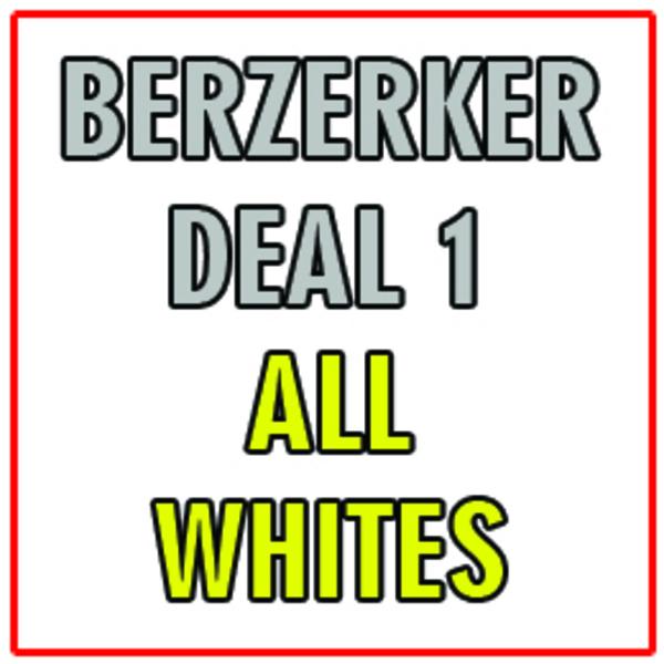 Berserker Deal 1 - All Whites